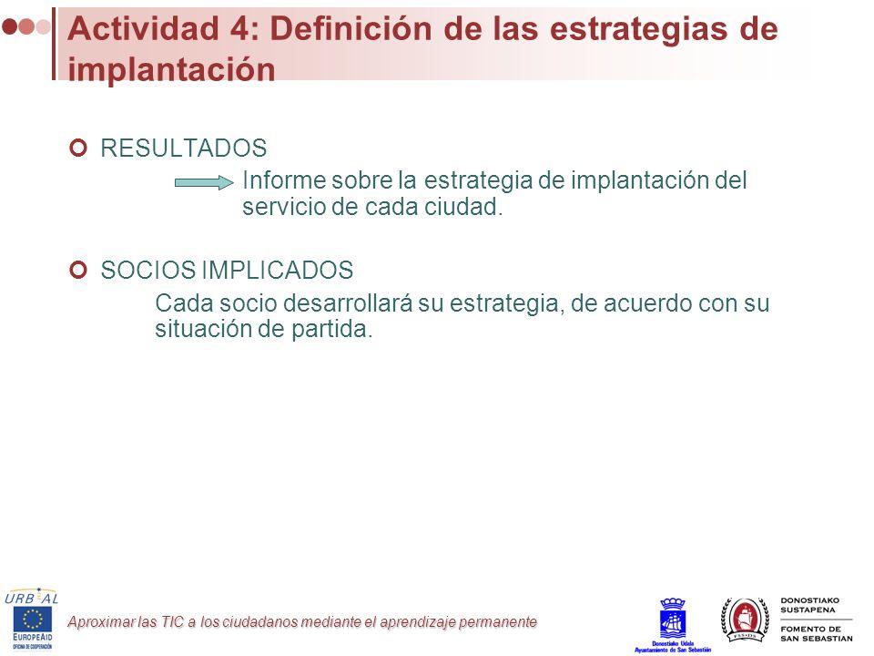 Aproximar las TIC a los ciudadanos mediante el aprendizaje permanente Actividad 4: Definición de las estrategias de implantación RESULTADOS Informe so