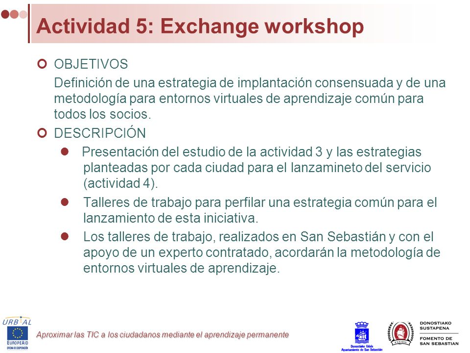 Aproximar las TIC a los ciudadanos mediante el aprendizaje permanente Actividad 5: Exchange workshop OBJETIVOS Definición de una estrategia de implant