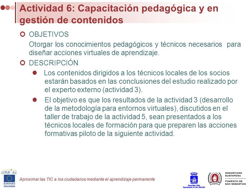 Aproximar las TIC a los ciudadanos mediante el aprendizaje permanente Actividad 6: Capacitación pedagógica y en gestión de contenidos OBJETIVOS Otorga