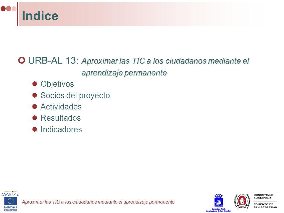 Aproximar las TIC a los ciudadanos mediante el aprendizaje permanente Indice Aproximar las TIC a los ciudadanos mediante el URB-AL 13: Aproximar las T