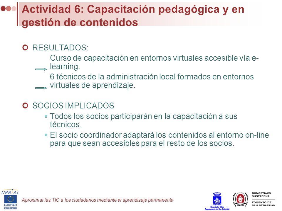 Aproximar las TIC a los ciudadanos mediante el aprendizaje permanente Actividad 6: Capacitación pedagógica y en gestión de contenidos RESULTADOS: Curs