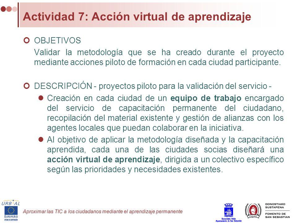 Aproximar las TIC a los ciudadanos mediante el aprendizaje permanente Actividad 7: Acción virtual de aprendizaje OBJETIVOS Validar la metodología que