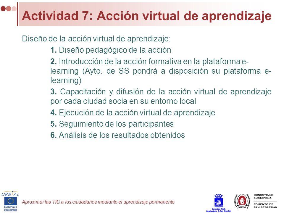 Aproximar las TIC a los ciudadanos mediante el aprendizaje permanente Actividad 7: Acción virtual de aprendizaje Diseño de la acción virtual de aprend