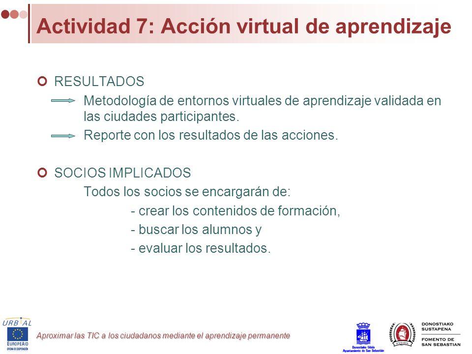 Aproximar las TIC a los ciudadanos mediante el aprendizaje permanente Actividad 7: Acción virtual de aprendizaje RESULTADOS Metodología de entornos vi