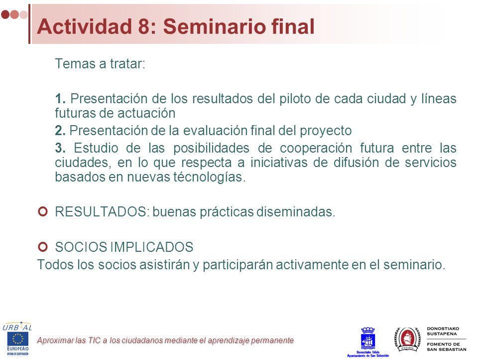 Aproximar las TIC a los ciudadanos mediante el aprendizaje permanente Actividad 8: Seminario final Temas a tratar: 1. Presentación de los resultados d