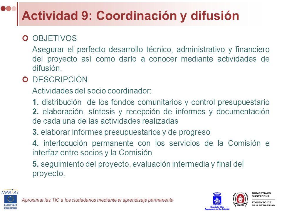 Aproximar las TIC a los ciudadanos mediante el aprendizaje permanente Actividad 9: Coordinación y difusión OBJETIVOS Asegurar el perfecto desarrollo t