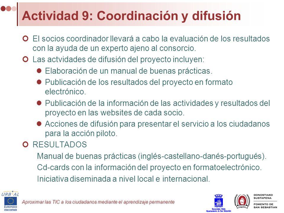 Aproximar las TIC a los ciudadanos mediante el aprendizaje permanente Actividad 9: Coordinación y difusión El socios coordinador llevará a cabo la eva