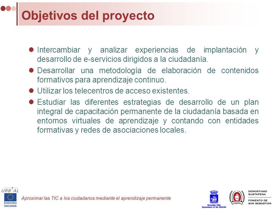 Aproximar las TIC a los ciudadanos mediante el aprendizaje permanente Objetivos del proyecto Intercambiar y analizar experiencias de implantación y de