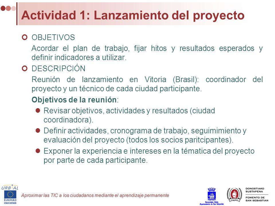 Aproximar las TIC a los ciudadanos mediante el aprendizaje permanente Actividad 1: Lanzamiento del proyecto OBJETIVOS Acordar el plan de trabajo, fija