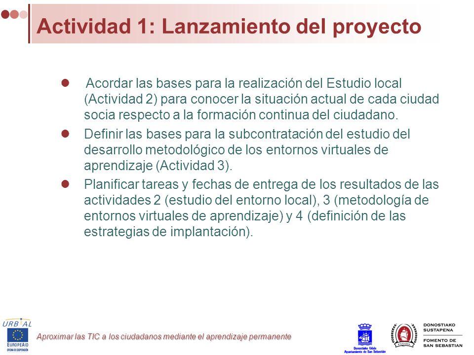 Aproximar las TIC a los ciudadanos mediante el aprendizaje permanente Actividad 1: Lanzamiento del proyecto Acordar las bases para la realización del