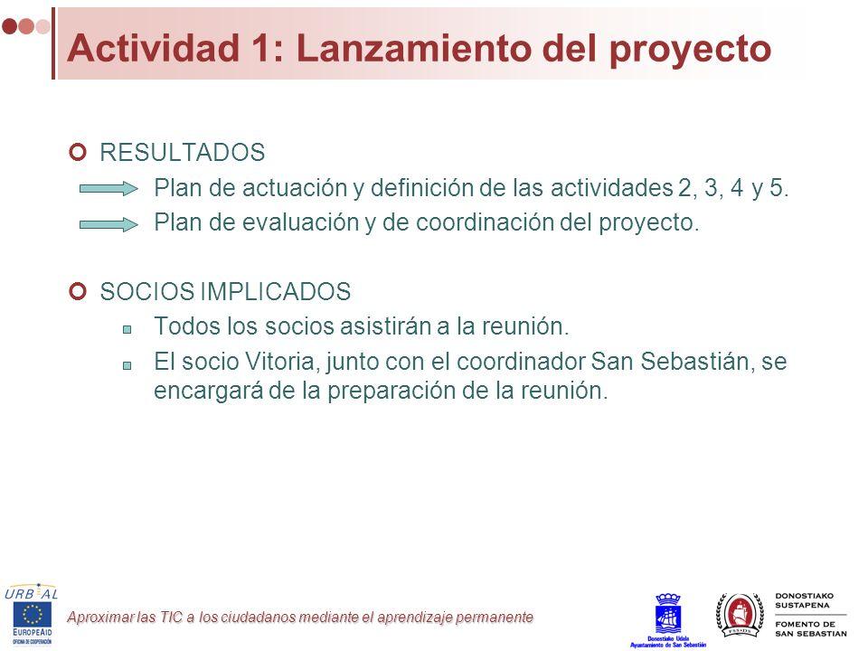 Aproximar las TIC a los ciudadanos mediante el aprendizaje permanente Actividad 1: Lanzamiento del proyecto RESULTADOS Plan de actuación y definición