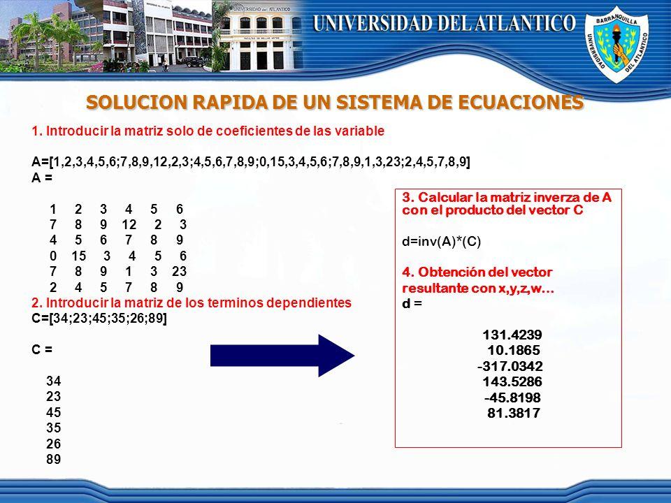 SOLUCION RAPIDA DE UN SISTEMA DE ECUACIONES 1. Introducir la matriz solo de coeficientes de las variable A=[1,2,3,4,5,6;7,8,9,12,2,3;4,5,6,7,8,9;0,15,