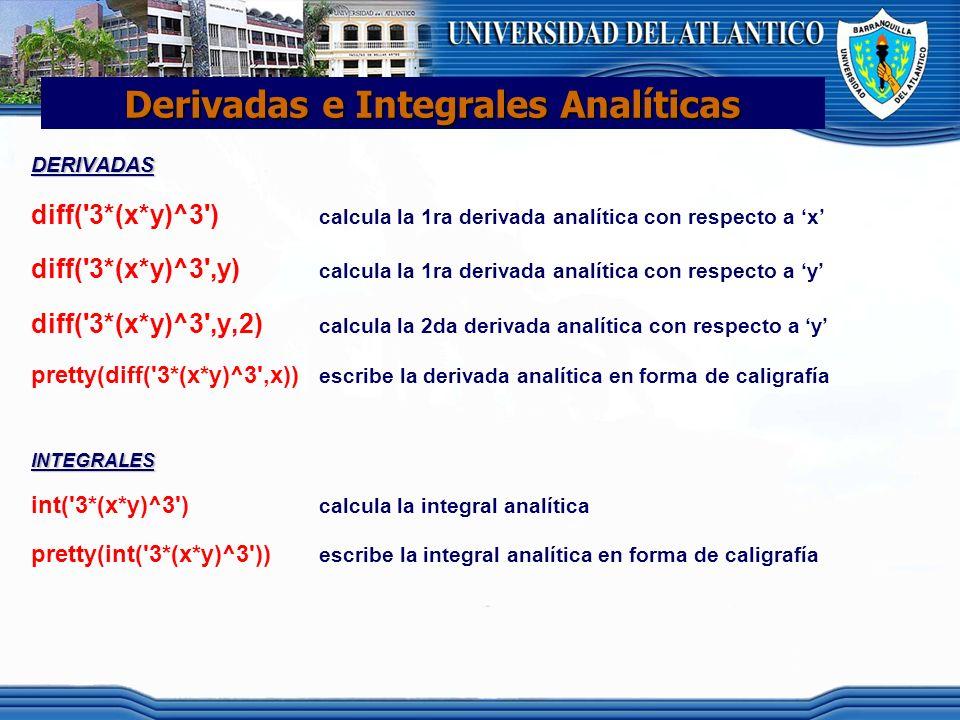 Derivadas e Integrales Analíticas DERIVADAS diff('3*(x*y)^3') calcula la 1ra derivada analítica con respecto a x diff('3*(x*y)^3',y) calcula la 1ra de
