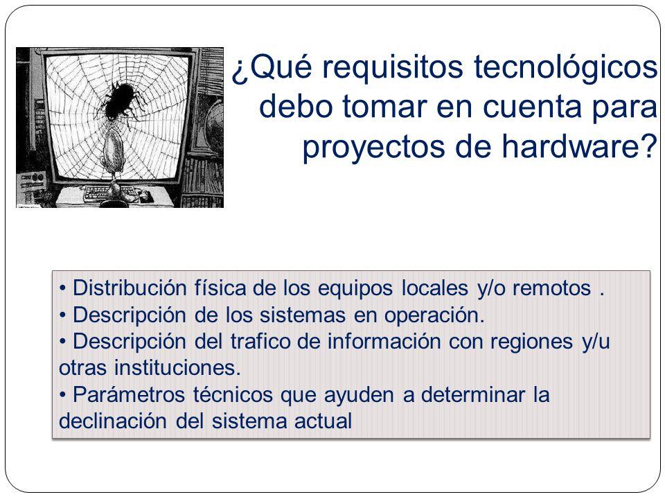 ¿Qué requisitos tecnológicos debo tomar en cuenta para proyectos de hardware? Distribución física de los equipos locales y/o remotos. Descripción de l