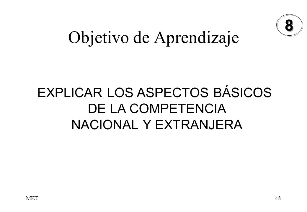MKT48 Objetivo de Aprendizaje EXPLICAR LOS ASPECTOS BÁSICOS DE LA COMPETENCIA NACIONAL Y EXTRANJERA 8 8