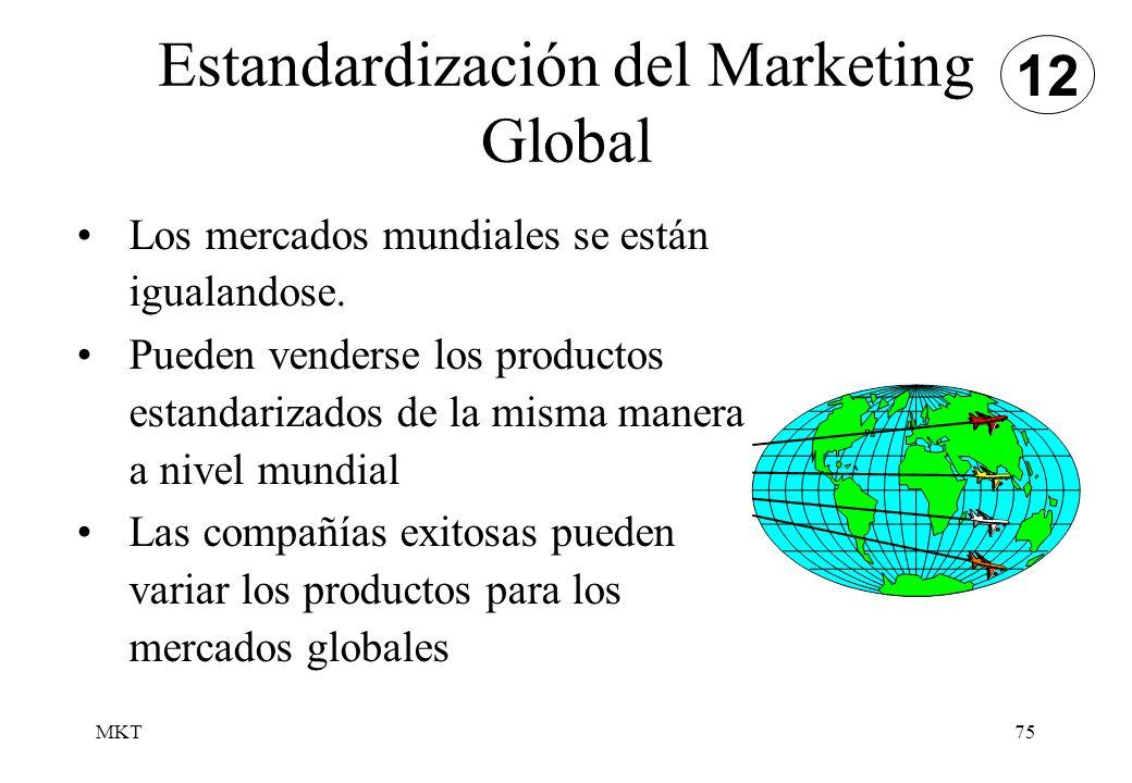 MKT75 Los mercados mundiales se están igualandose. Pueden venderse los productos estandarizados de la misma manera a nivel mundial Las compañías exito