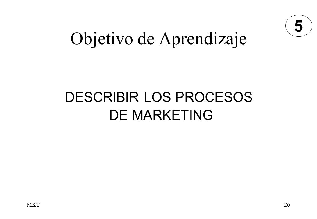 MKT26 Objetivo de Aprendizaje DESCRIBIR LOS PROCESOS DE MARKETING 5