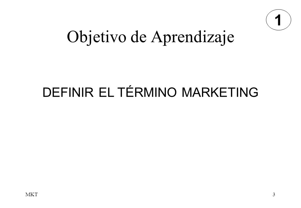 MKT3 Objetivo de Aprendizaje DEFINIR EL TÉRMINO MARKETING 1