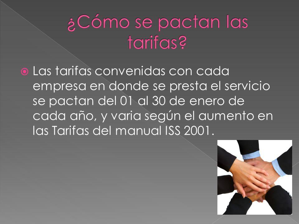 Las tarifas convenidas con cada empresa en donde se presta el servicio se pactan del 01 al 30 de enero de cada año, y varia según el aumento en las Tarifas del manual ISS 2001.