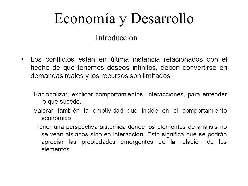 Economía y Desarrollo Los conflictos están en última instancia relacionados con el hecho de que tenemos deseos infinitos, deben convertirse en demanda
