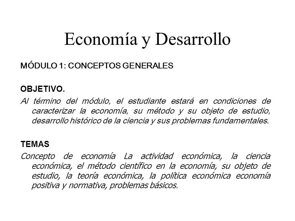 Economía y Desarrollo MÓDULO 1: CONCEPTOS GENERALES OBJETIVO. Al término del módulo, el estudiante estará en condiciones de caracterizar la economía,