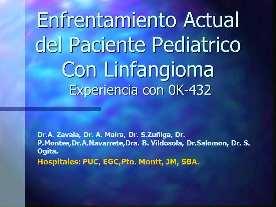 Enfrentamiento Actual del Paciente Pediatrico Con Linfangioma Experiencia con 0K-432 Dr.A. Zavala, Dr. A. Maira, Dr. S.Zuñiga, Dr. P.Montes,Dr.A.Navar