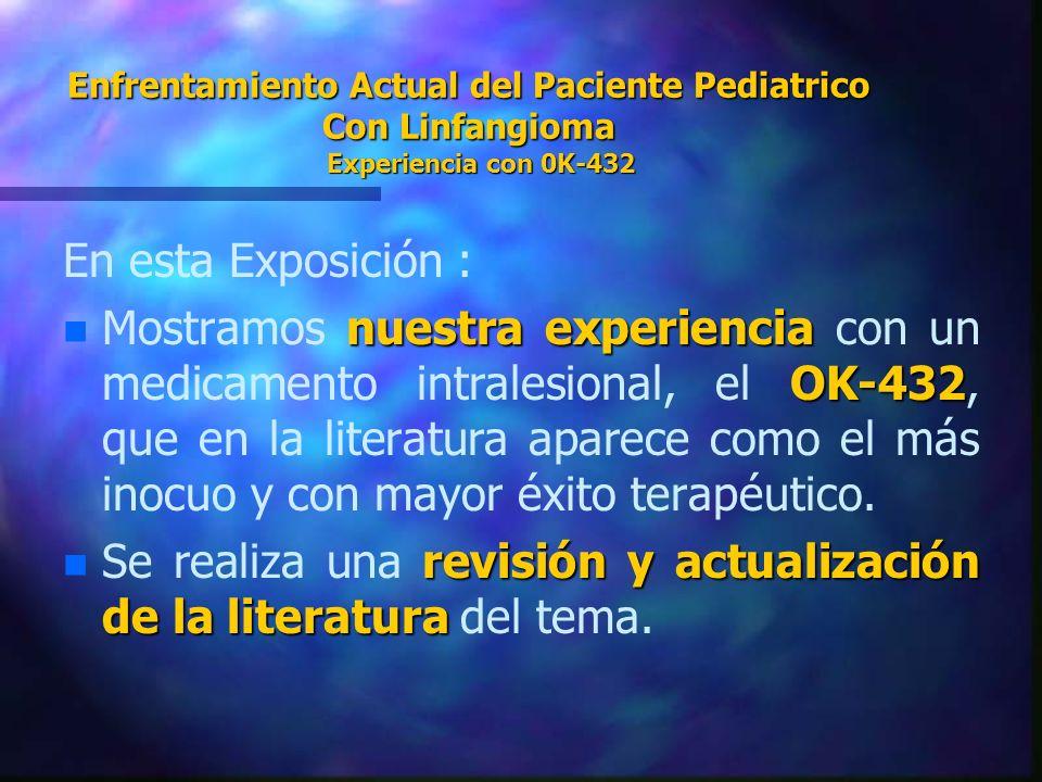 Enfrentamiento Actual del Paciente Pediatrico Con Linfangioma Experiencia con 0K-432 En esta Exposición : n nuestra experiencia OK-432 n Mostramos nue