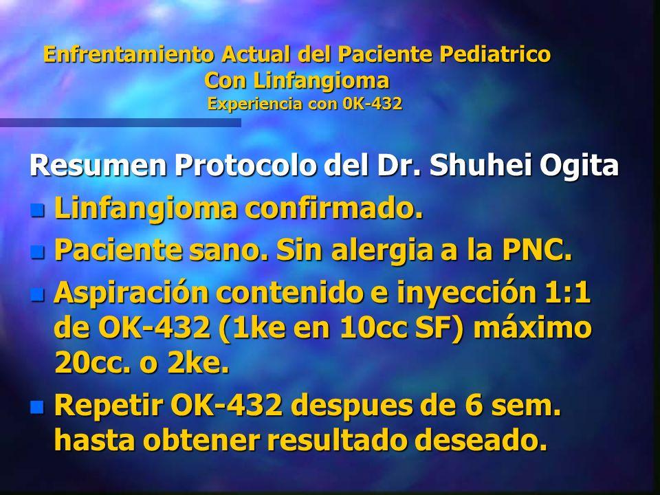 Enfrentamiento Actual del Paciente Pediatrico Con Linfangioma Experiencia con 0K-432 Resumen Protocolo del Dr. Shuhei Ogita n Linfangioma confirmado.
