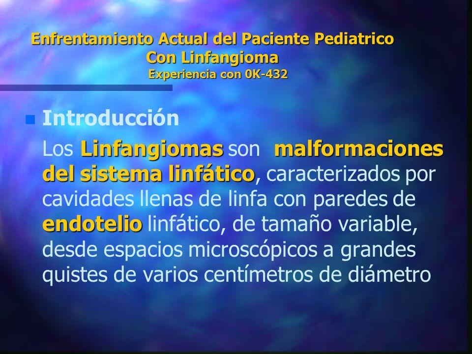 Enfrentamiento Actual del Paciente Pediatrico Con Linfangioma Experiencia con 0K-432 n n Introducción Linfangiomasmalformaciones del sistema linfático