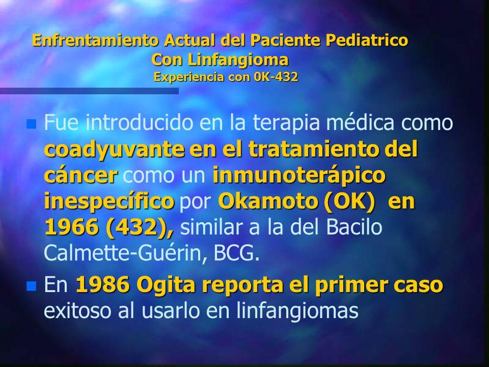Enfrentamiento Actual del Paciente Pediatrico Con Linfangioma Experiencia con 0K-432 n coadyuvante en el tratamiento del cáncerinmunoterápico inespecí