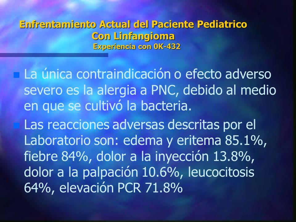 Enfrentamiento Actual del Paciente Pediatrico Con Linfangioma Experiencia con 0K-432 n n La única contraindicación o efecto adverso severo es la alerg