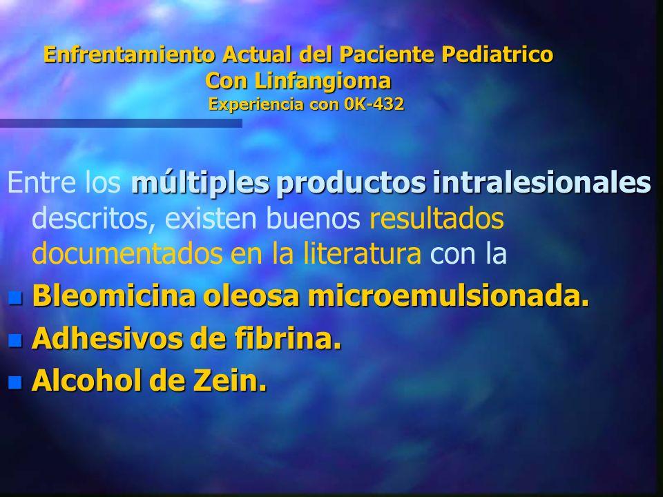 Enfrentamiento Actual del Paciente Pediatrico Con Linfangioma Experiencia con 0K-432 múltiples productos intralesionales Entre los múltiples productos