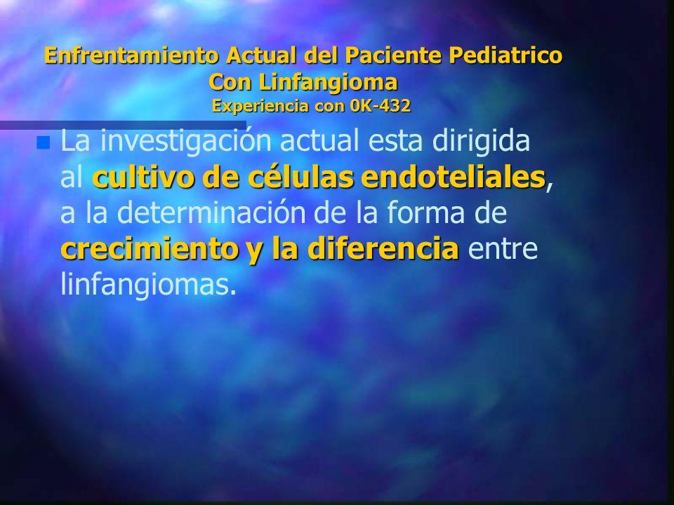 Enfrentamiento Actual del Paciente Pediatrico Con Linfangioma Experiencia con 0K-432 n cultivo de células endoteliales crecimiento y la diferencia n L