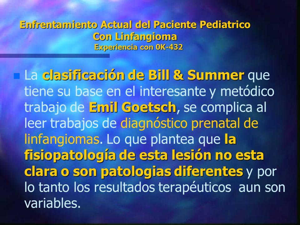 Enfrentamiento Actual del Paciente Pediatrico Con Linfangioma Experiencia con 0K-432 n clasificación de Bill & Summer Emil Goetsch la fisiopatología d