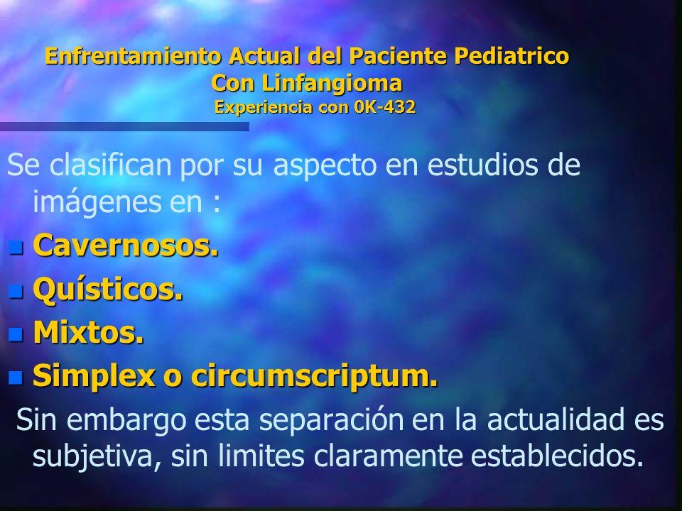 Enfrentamiento Actual del Paciente Pediatrico Con Linfangioma Experiencia con 0K-432 Se clasifican por su aspecto en estudios de imágenes en : n Caver