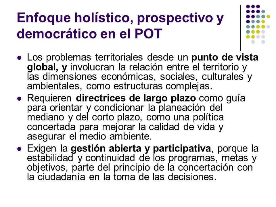 Enfoque holístico, prospectivo y democrático en el POT Los problemas territoriales desde un punto de vista global, y involucran la relación entre el t