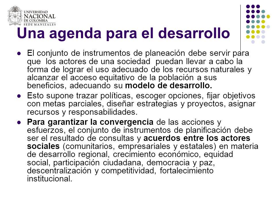 Una agenda para el desarrollo El conjunto de instrumentos de planeación debe servir para que los actores de una sociedad puedan llevar a cabo la forma