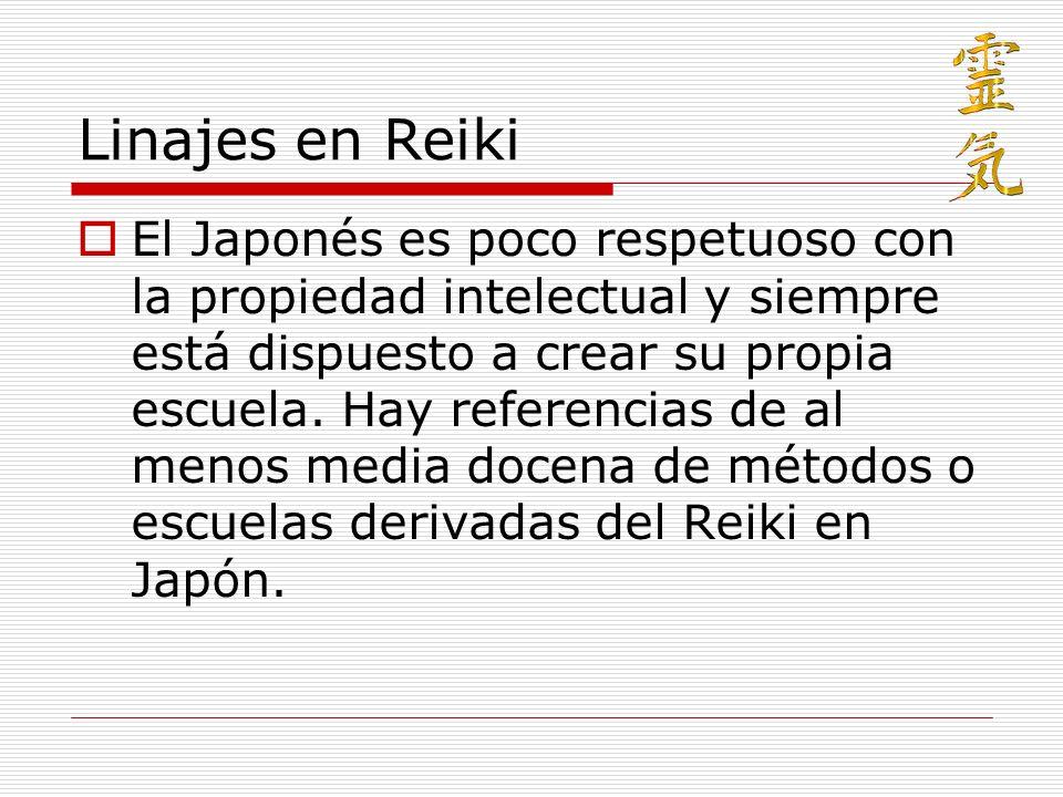 Linajes en Reiki El Japonés es poco respetuoso con la propiedad intelectual y siempre está dispuesto a crear su propia escuela. Hay referencias de al