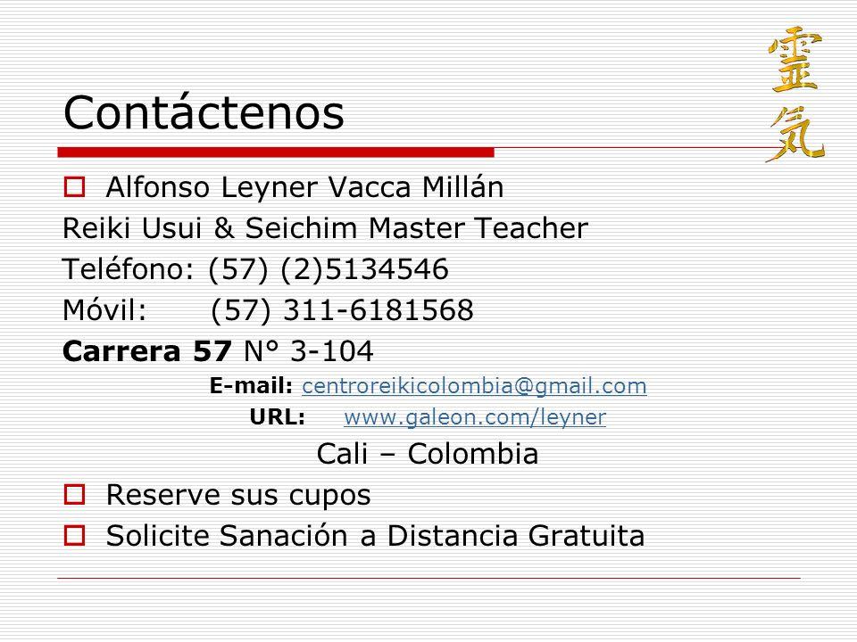 Contáctenos Alfonso Leyner Vacca Millán Reiki Usui & Seichim Master Teacher Teléfono: (57) (2)5134546 Móvil: (57) 311-6181568 Carrera 57 N° 3-104 E-ma