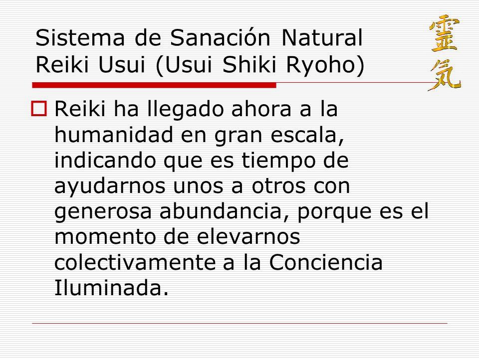 Sistema de Sanación Natural Reiki Usui (Usui Shiki Ryoho) Reiki ha llegado ahora a la humanidad en gran escala, indicando que es tiempo de ayudarnos u