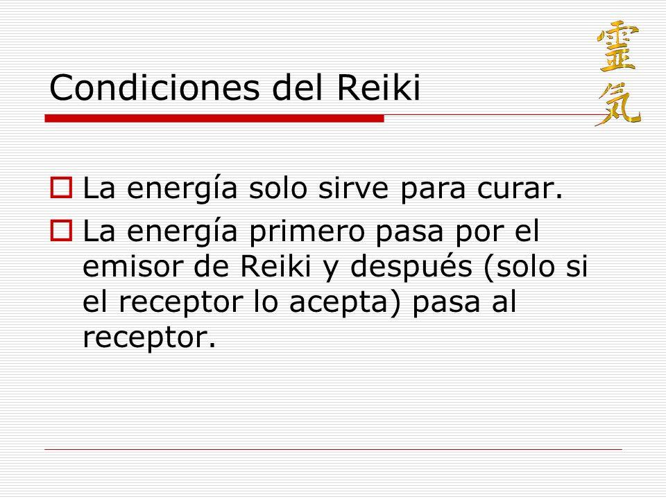Condiciones del Reiki La energía solo sirve para curar. La energía primero pasa por el emisor de Reiki y después (solo si el receptor lo acepta) pasa