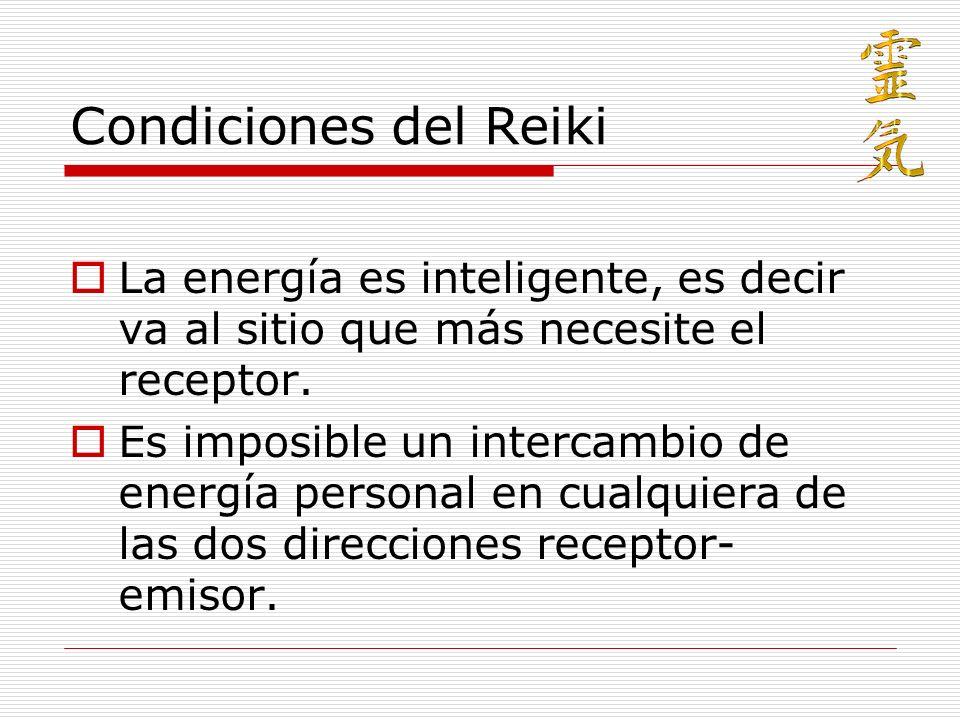 Condiciones del Reiki La energía es inteligente, es decir va al sitio que más necesite el receptor. Es imposible un intercambio de energía personal en