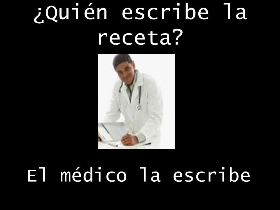 ¿Quién escribe la receta El médico la escribe