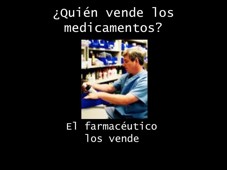 ¿Quién vende los medicamentos El farmacéutico los vende