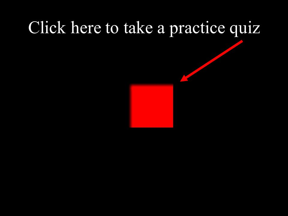 Click here to take a practice quiz