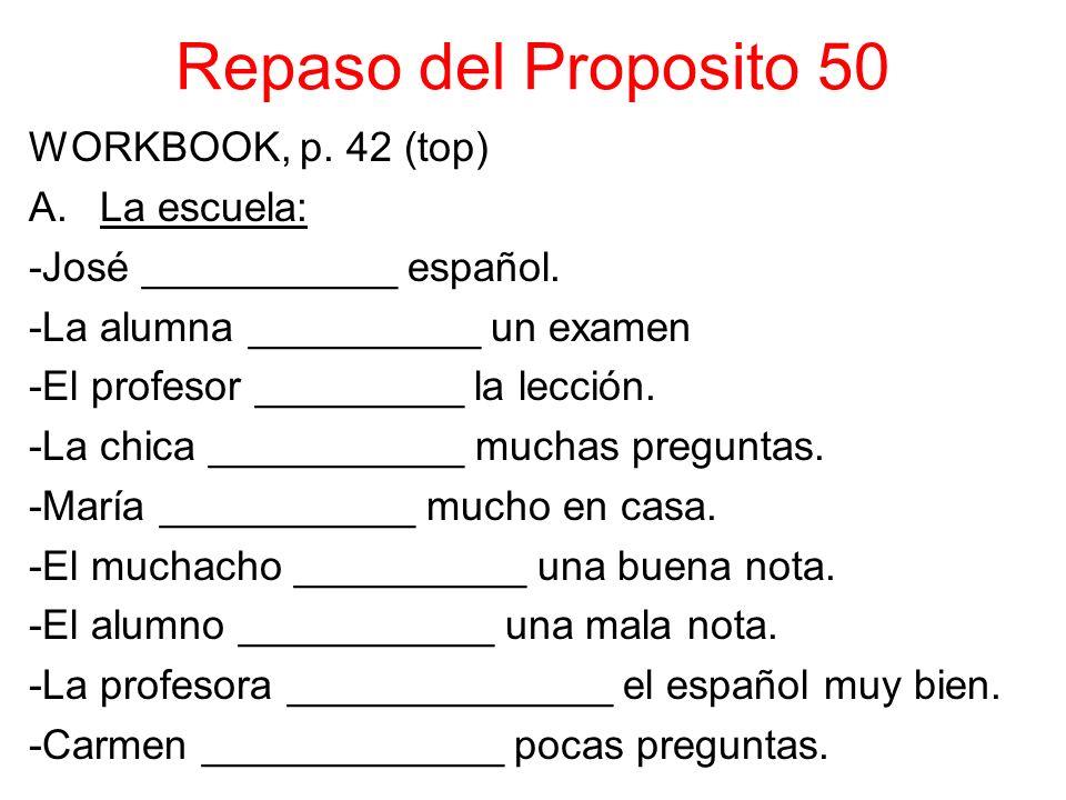 Repaso del Proposito 50 WORKBOOK, p. 42 (top) A.La escuela: -José ___________ español.