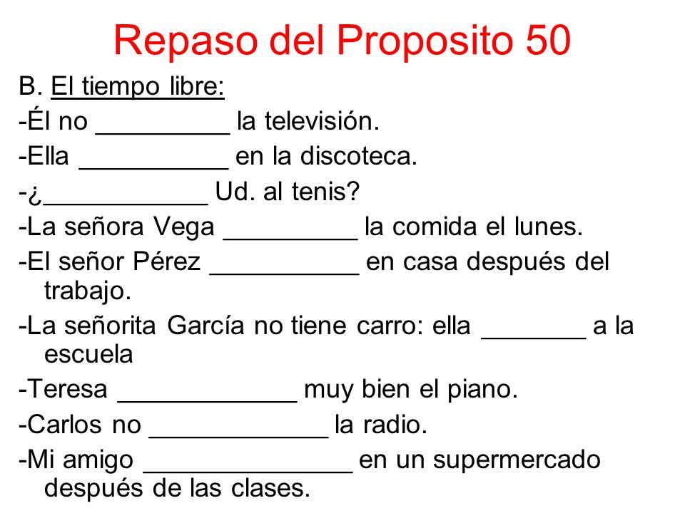 Repaso del Proposito 50 B. El tiempo libre: -Él no _________ la televisión.