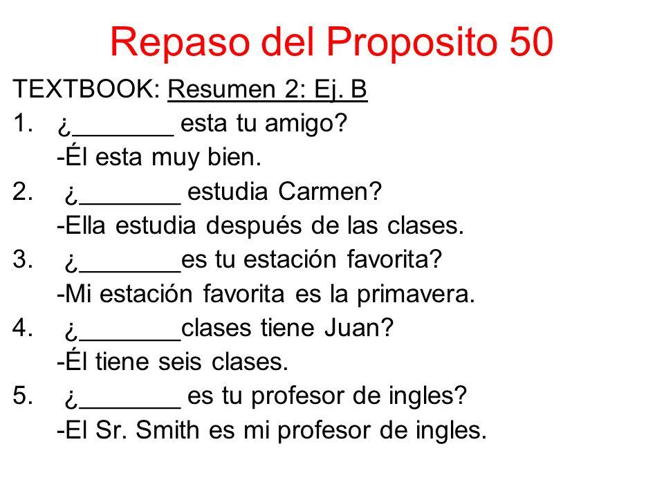 Repaso del Proposito 50 TEXTBOOK: Resumen 2: Ej. B 1.¿_______ esta tu amigo.