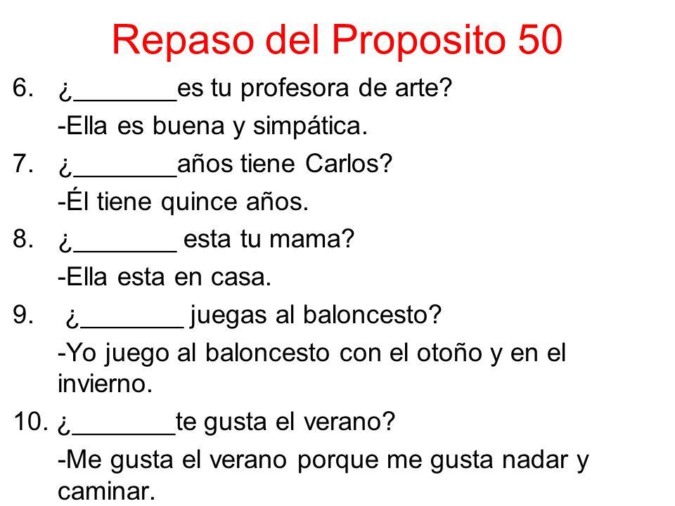 Repaso del Proposito 50 6.¿_______es tu profesora de arte.