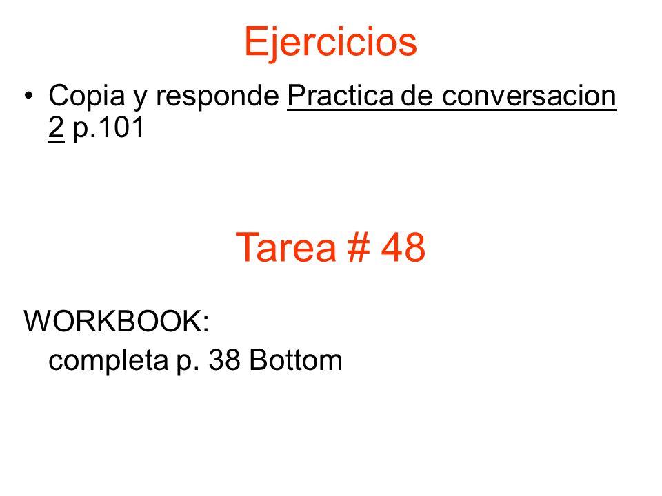Ejercicios Copia y responde Practica de conversacion 2 p.101 WORKBOOK: completa p.